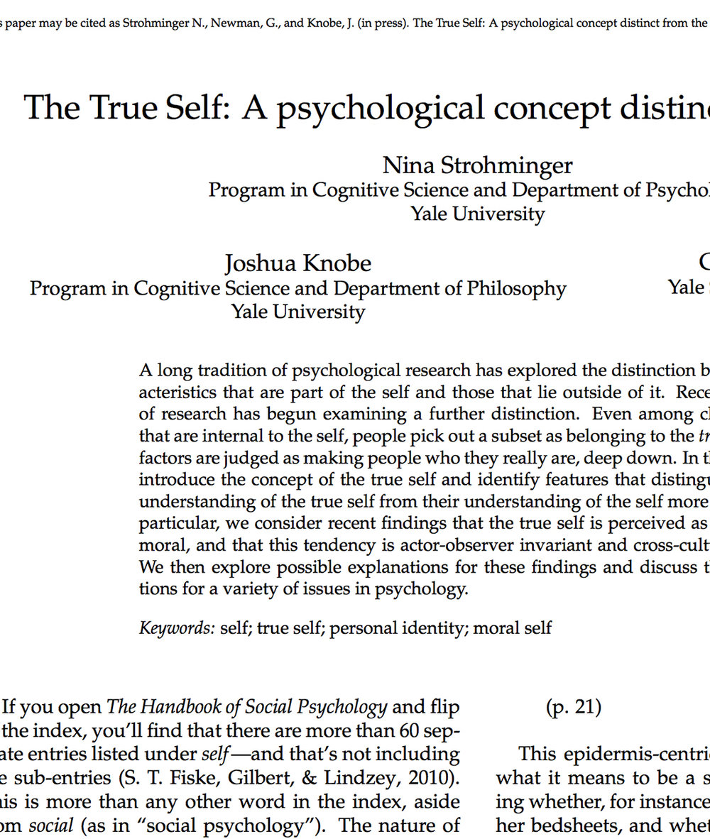 Strohminger N., Newman, G., and Knobe, J. (in press). The True Self: A psychological concept distinct from the self. Perspectives on Psychological Science.