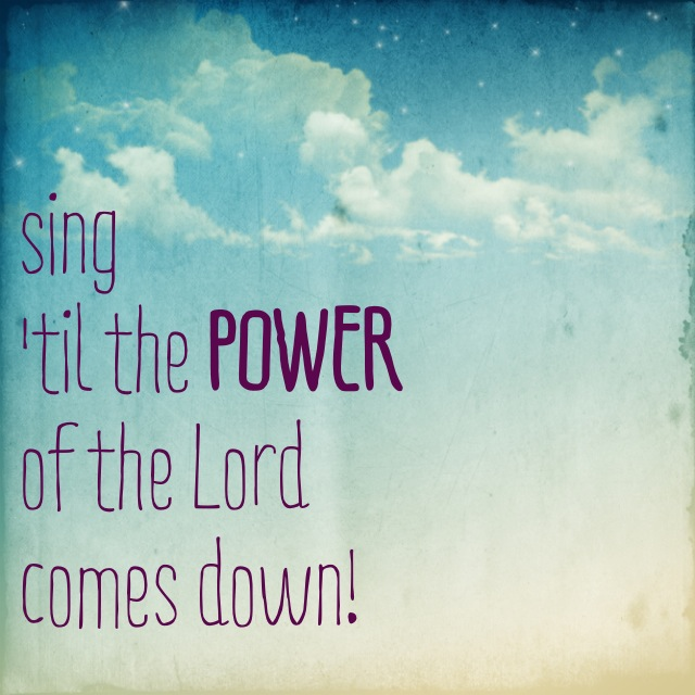 Sing 'til the Power of the Lord Comes Down.jpg