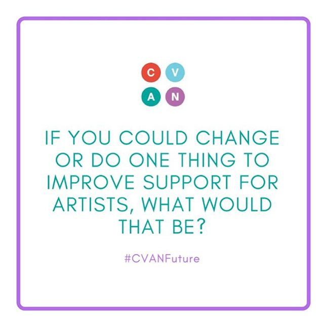 If you could change or do one thing to improve support for artists, what would that be? . . . Share your thoughts and help steer CVAN's work over the next three years #CVANFuture . . .  #visualarts #artistsoninstagram #create #cvannetwork #creative