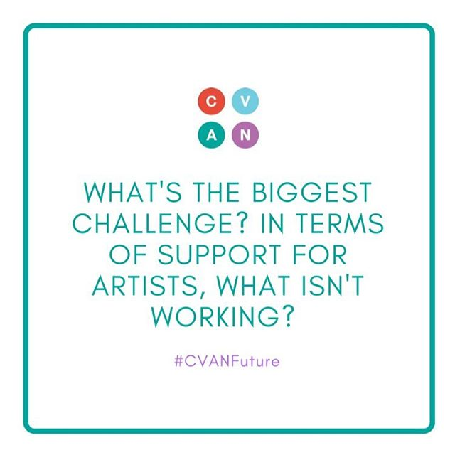 What's the biggest challenge? In terms of support for artists, what isn't working? . . .  Share your thoughts and help steer CVAN's work over the next three years #CVANFuture . . . #visualarts #artistsoninstagram #create #cvannetwork #creative