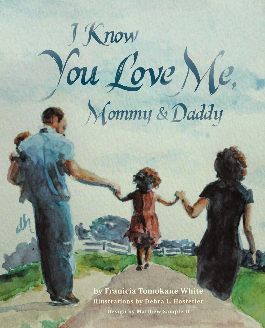 I Know You Love Me, Mommy and Daddy Christian children's book by author Franicia Tomokane White published by Tim and Franicia's publishing company Wholesome Press