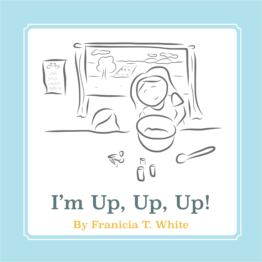 I'm Up, Up, Up children's book on initiative and joy by author Franicia Tomokane White published by Tim and Franicia's publishing company Wholesome Press