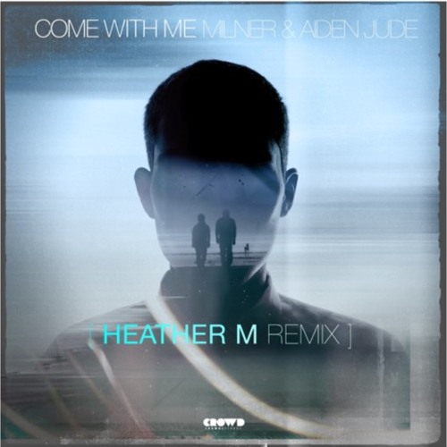 Aiden Jude & Milner - Come With Me (Heather M Remix)