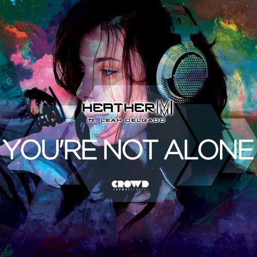 Heather M - You're Not Alone (feat. Leah Delgado)