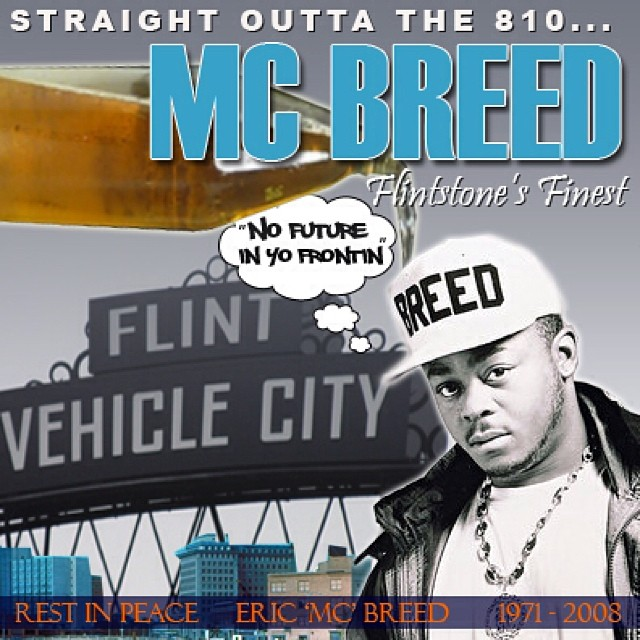 MC Breed (Born Eric Breed) (June 12, 1971 - November 22, 2008) was a rapper from Flint, Michigan, USA. Eric, along with a few junior high, high school and neighborhood friends, formed KIDD BLAST and THE TASK FORCE, who had a local hit in 1988. #RIPMCBreed #MCBreed #VehicleCity #Detroit #Flint #Flintstones #AintNoFutureInYoFrontin