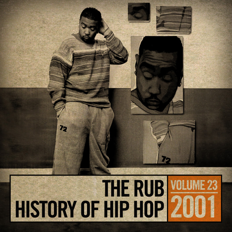 thoughts-of-a-hip-hop-junkie :      The Rub | History of Hip-Hop, Vol. 23: 2001    It's hard to imagine that some of these songs up here are 12 years old. To my peers, we're young, but getting old lol. Check out songs from the likes of Timbo, Ludacris, Missy, OutKast, D-12, Nas, Jay-Z, Dr. Dre, and more.        Busta Rhymes – As I Come Back P. Diddy – Bad Boy For Life Jadakiss ft Styles P – We Gonna Make It Foxy Brown – Oh Yeah! Bubba Sparxx – Ugly Missy Elliot – Get Ur Freak On Petey Pablo – Raise Up (All Cities remix) Aaliyah ft Timbaland – We Need A Resolution Ludacris – Rollout (My Business) Trick Daddy – I'm A Thug Outkast ft Killer Mike – The Whole World D-12 – Purple Pills Dungeon Family – Trans DF Express Bad Azz – Wrong Idea Mac Dre – Sex, Drugs, Rap… Jay Dee – Pause Hi Tek ft Common – Sun God Aesop Rock – Daylight Dilated Peoples – Worst Comes To Worst CNN – The Invincible Mobb Deep – Burn Memphis Bleek – Do My G. Dep ft Ghostface & Black Rob – Special Delivery (DJ Ayres blends) Ghostface Killah, Method Man & Raekwon – Flowers (demo version) Erick Sermon – Music Ludacris ft Nate Dogg – Area Codes Ludacris ft LL Cool J – Fatty Girl (Neptunes remix) 112 ft Ludacris – Peaches and Cream remix Busta Rhymes ft Kelis – What It Is Philly's Most Wanted – Please Don't Mind Faboulous – Holla Back Daft Punk – Harder, Better, Faster, Stronger (Neptunes remix) Mystikal – Bouncin' Back Coo Coo Cal – My Projects Big Moe – Purple Stuff Fabolous ft Nate Dogg – Can't Deny It Dr Dre ft Knoc-Turnal – Bad Intentions Mary J Blige ft Jadakiss – Family Affair (remix +original) Eve – Blow Your Mind R Kelly ft Jay-Z – Fiesta remix Missy Elliot ft Jay-Z – One Minute Man remix Khia – My Neck, My Back Nas – Oochie Wallie Jay-Z – Takeover Nas – Ether Project Pat ft Crunchy Black – Don't Save Her 8-Ball & MJG – Buck Bounce Juvenile – Set It Off Lil-O – Back Back, Give Me 50 Feet Beanie Sigel – Get Down Cannibal Ox – Vein Casual – Get Down M.O.P. – Pounds Up Jay-Z – U Don't Know / Lyrical Exercise / Izzo Z-Ro – Real Ni**Az MF Grimm – Scars & Memories Devin the Dude – Doobie Ashtray    Download   (right click + save as)