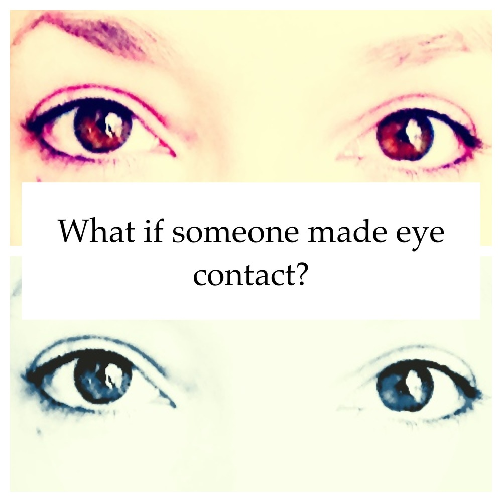 What if someone made eye contact?