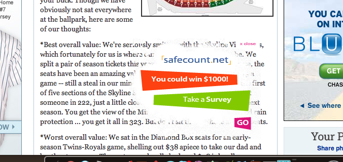 ENOUGH WITH THE SURVEYS. Does anyone actually click on these? Do they have to be this obnoxious because it's the only way people will? This floated in from the left side, right over the paragraph I was reading completely interrupting what I was doing. This makes me never want to visit your site ever again. Why are the floating popups always for surveys? (Probably related to #1). It took me way too long to find the close button. These types of things prove that for newspaper web sites, you are the product, not the customer.