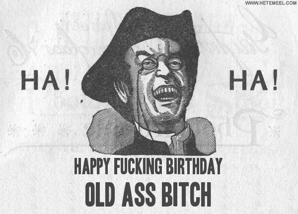 130000_happy_fucking_birthday_old_ass_bitch