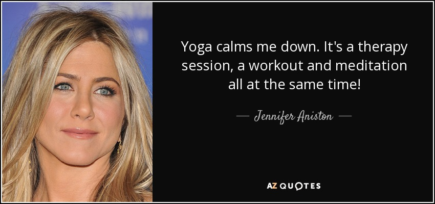 quote-yoga-calms-me-down-it-s-a-therapy-session-a-workout-and-meditation-all-at-the-same-time-jennifer-aniston-87-55-82.jpg