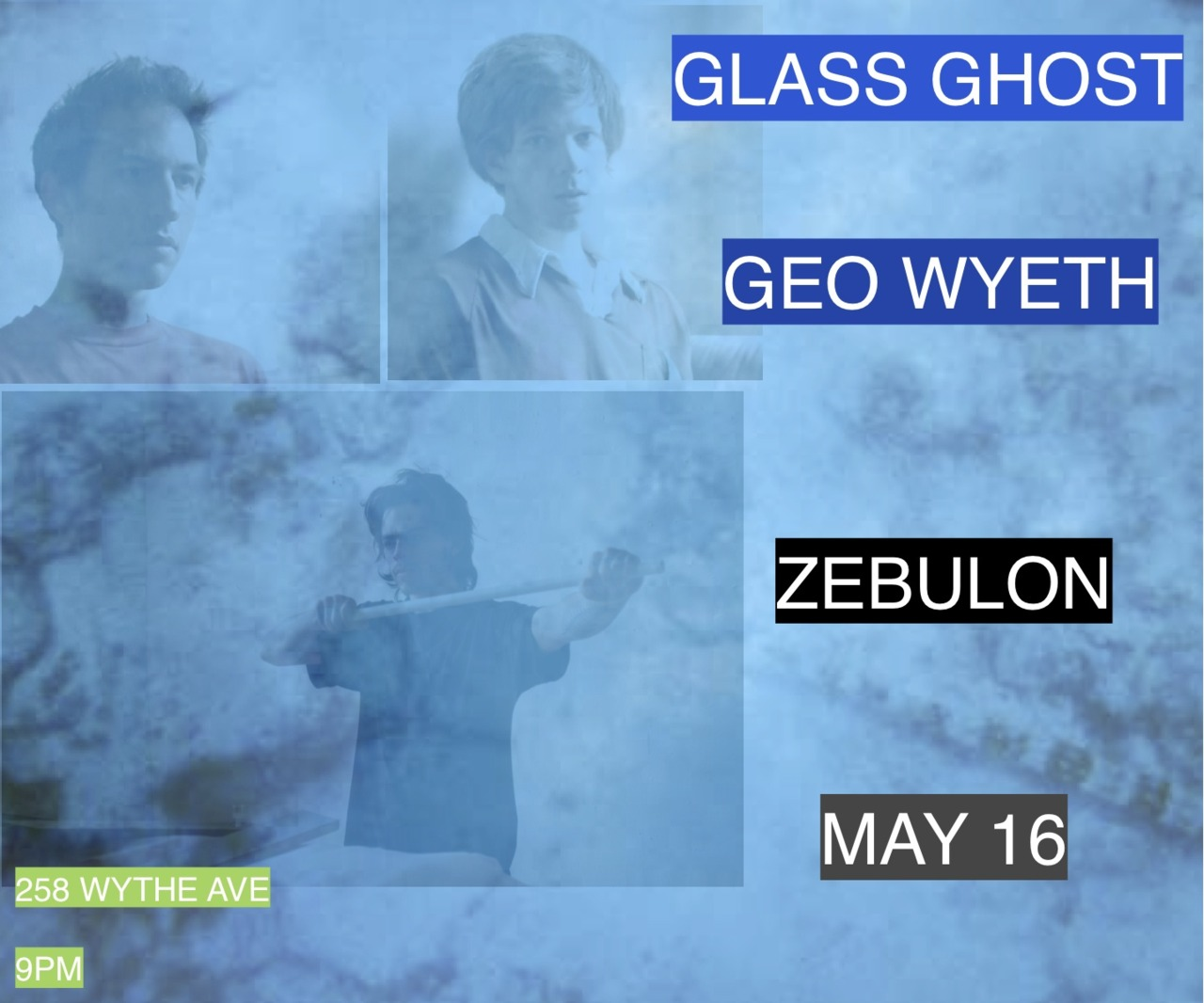 GEO WYETH GLASS GHOST performing at Zebulon on May 16 258 Wythe Avenue Brooklyn 9pm!