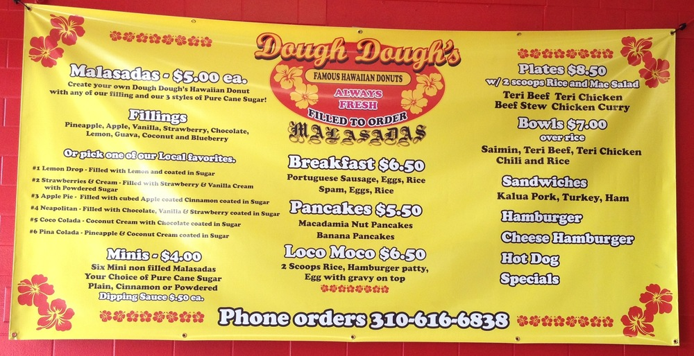 "A peek at the Dough Dough's Hawaiian Malasadas menu (Photo by Lauren Lloyd)                               0    false          18 pt    18 pt    0    0       false    false    false                                               /* Style Definitions */ table.MsoNormalTable {mso-style-name:""Table Normal""; mso-tstyle-rowband-size:0; mso-tstyle-colband-size:0; mso-style-noshow:yes; mso-style-parent:""""; mso-padding-alt:0in 5.4pt 0in 5.4pt; mso-para-margin-top:0in; mso-para-margin-right:0in; mso-para-margin-bottom:10.0pt; mso-para-margin-left:0in; mso-pagination:widow-orphan; font-size:12.0pt; font-family:""Times New Roman""; mso-ascii-font-family:Cambria; mso-ascii-theme-font:minor-latin; mso-fareast-font-family:""Times New Roman""; mso-fareast-theme-font:minor-fareast; mso-hansi-font-family:Cambria; mso-hansi-theme-font:minor-latin;}                                           0    false          18 pt    18 pt    0    0       false    false    false                                               /* Style Definitions */ table.MsoNormalTable {mso-style-name:""Table Normal""; mso-tstyle-rowband-size:0; mso-tstyle-colband-size:0; mso-style-noshow:yes; mso-style-parent:""""; mso-padding-alt:0in 5.4pt 0in 5.4pt; mso-para-margin-top:0in; mso-para-margin-right:0in; mso-para-margin-bottom:10.0pt; mso-para-margin-left:0in; mso-pagination:widow-orphan; font-size:12.0pt; font-family:""Times New Roman""; mso-ascii-font-family:Cambria; mso-ascii-theme-font:minor-latin; mso-fareast-font-family:""Times New Roman""; mso-fareast-theme-font:minor-fareast; mso-hansi-font-family:Cambria; mso-hansi-theme-font:minor-latin;}"
