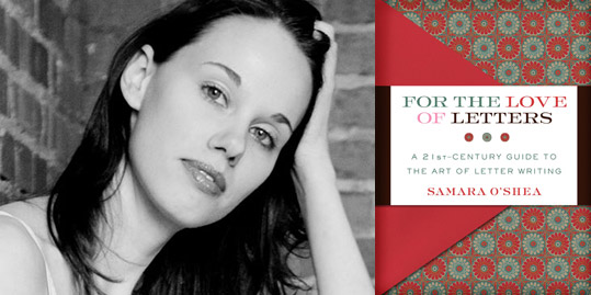 For the Love of Letters: A 21st-Century Guide to the Art of Letter Writing by Samara O'Shea