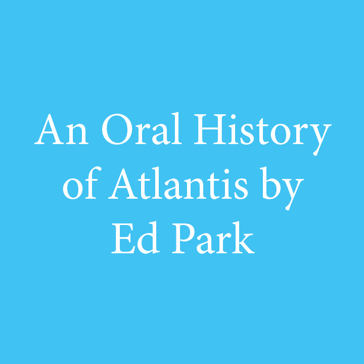An Oral History of Atlantis by Ed Park.jpg