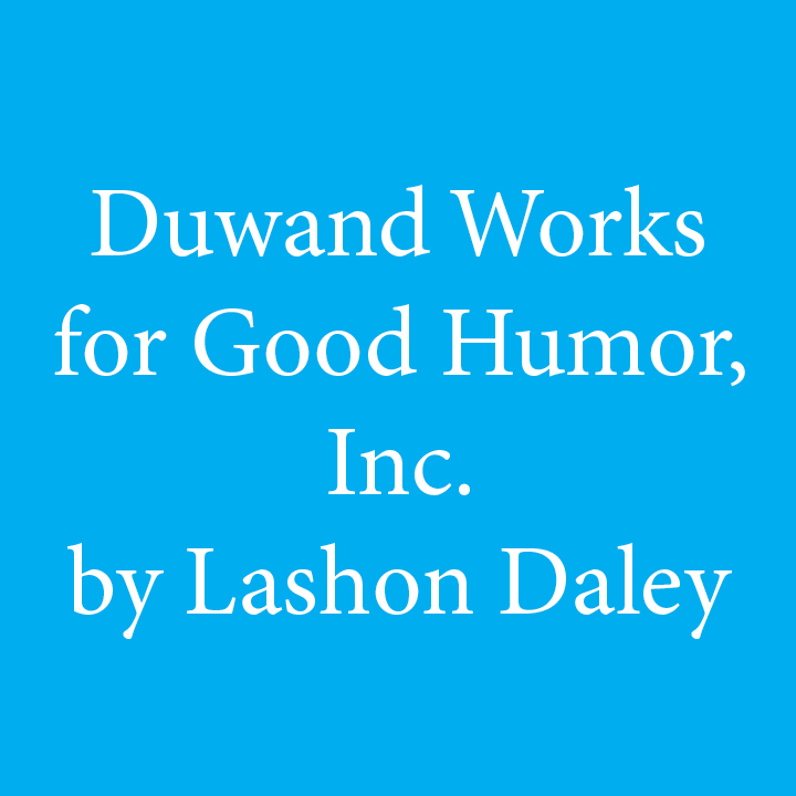 Duwand Works for Good Humor, Inc. by Lashon Daley.jpg