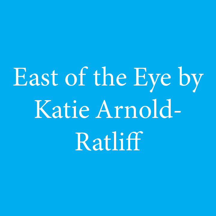 East of the Eye by Katie Arnold-Ratliff.jpg