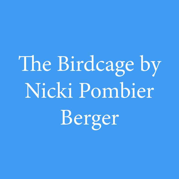 The Birdcage by Nicki Pombier Berger.jpg