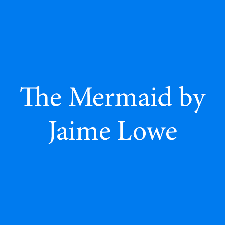 The Mermaid by Jaime Lowe.jpg