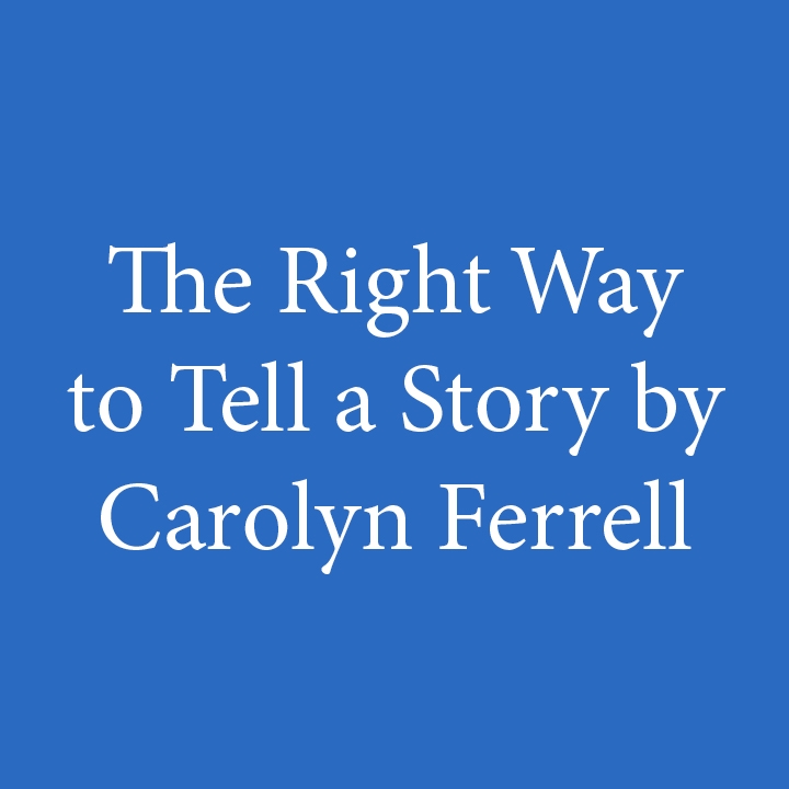 The Right Way to Tell a Story by Carolyn Ferrell.jpg
