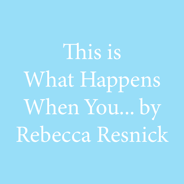 This is What Happens by Rebecca Resnick.jpg