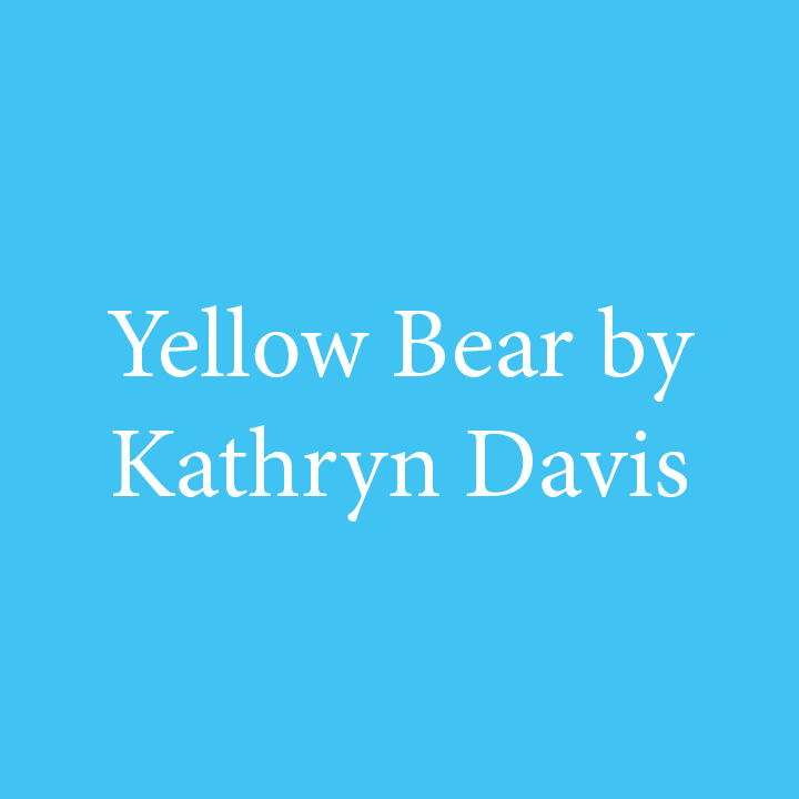 Yellow Bear by Kathryn Davis.jpg