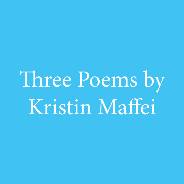 Three Poems by Kristen Maffei.jpg