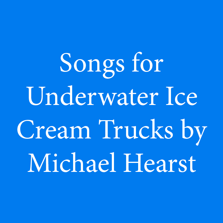 Songs for Underwater Ice Cream Trucks by Michael Hearst.jpg