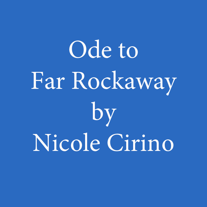ode to far rockaway nicole cirino.jpg