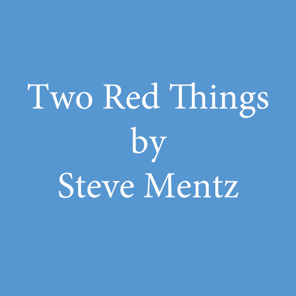 two red things by steve mentz2.jpg