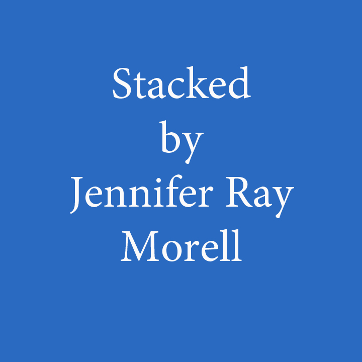 stacked by jennifer ray morell.jpg