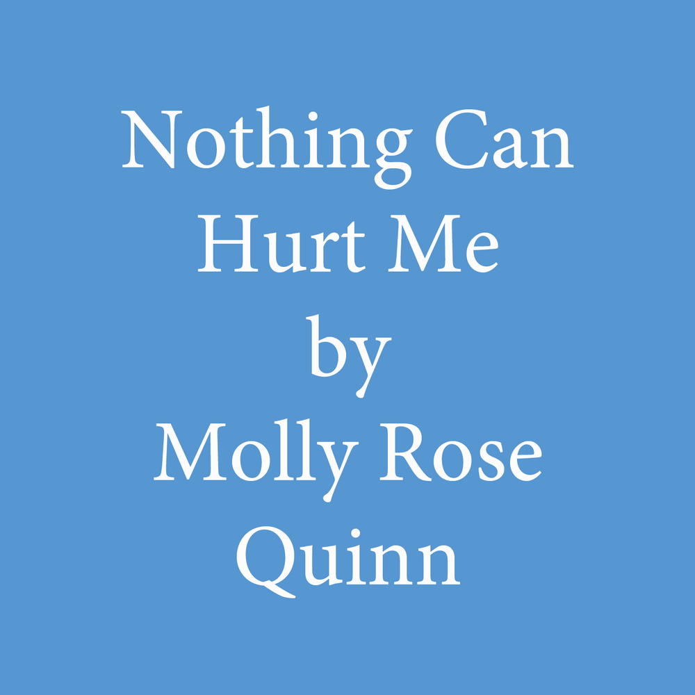 Nothing Can Hurt Me by Molly Rose Quinn.jpg
