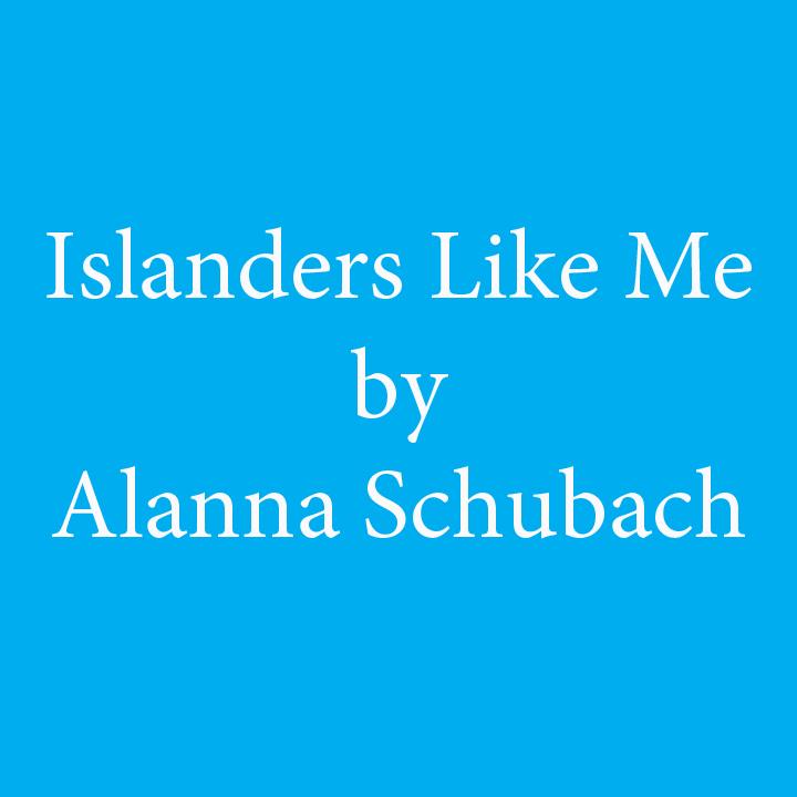 Islanders Like Me by Alanna Schubach.jpg