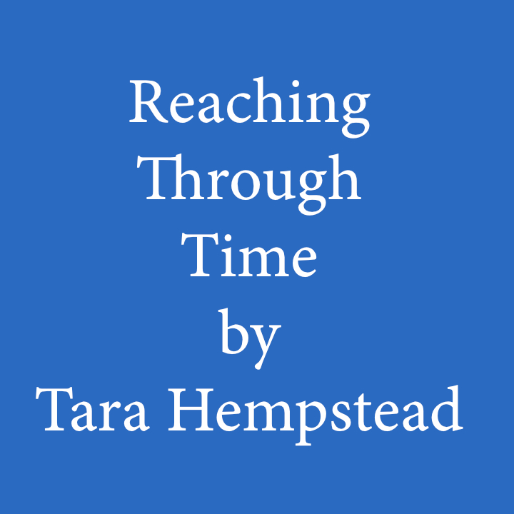 Reaching Through Time by Tara Hempstead.jpg