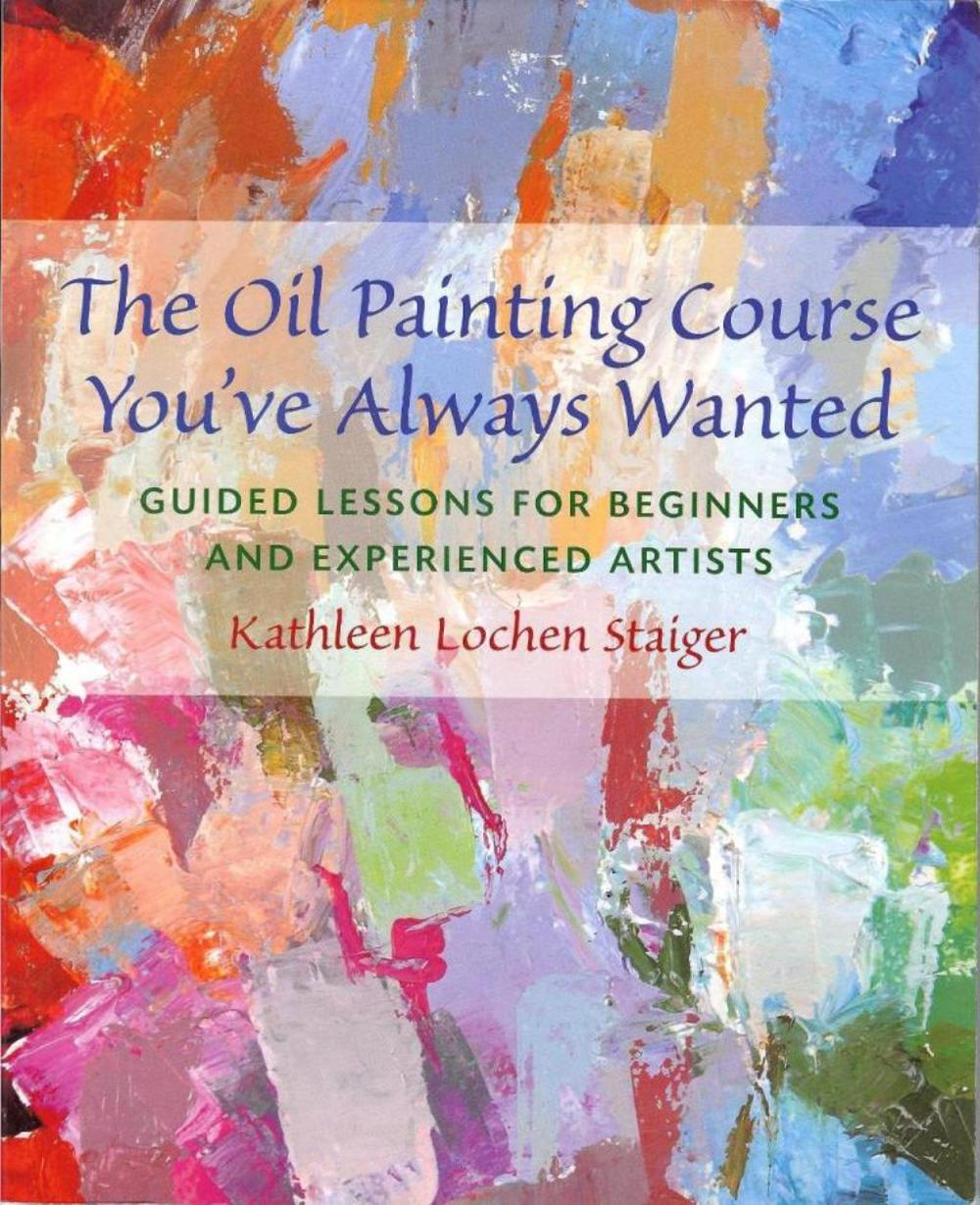 The Oil Painting Course You've Always Wanted, Watson-Guptill Publisher, 2006