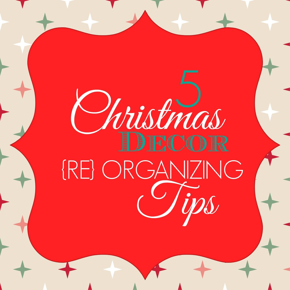 5 Christmas decor re-organizing tips