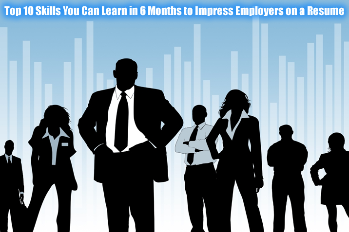 top 10 skills you can learn in 6 months to impress employers on a