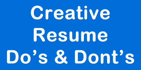 creative resumes dos donts and successful examples