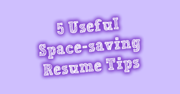 5 useful space saving resume tips careercloud
