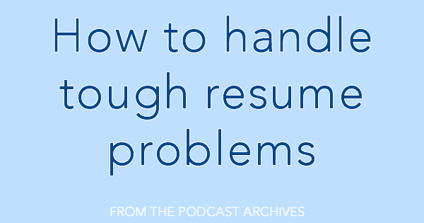 podcast how to handle tough resume problems careercloud