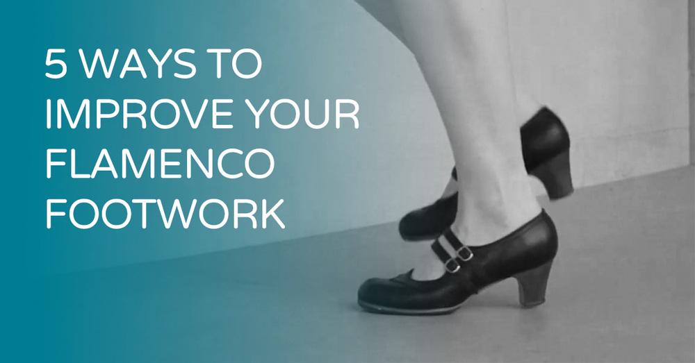 5 ways to improve your flamenco footwork | www.flamencobites.com