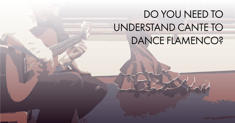 Do you need to understand cante to dance flamenco? | www.flamencobites.com