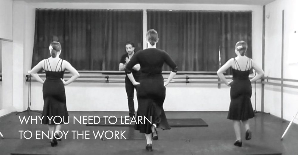 Why you need to learn to enjoy the work | www.flamencobites.com