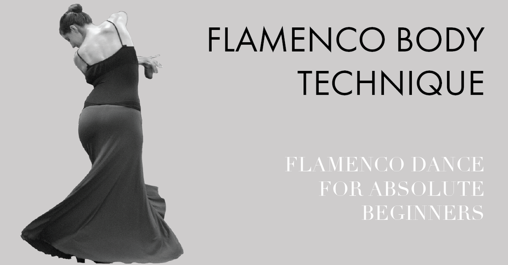 Flamenco body technique for absolute beginners | www.flamencobites.com