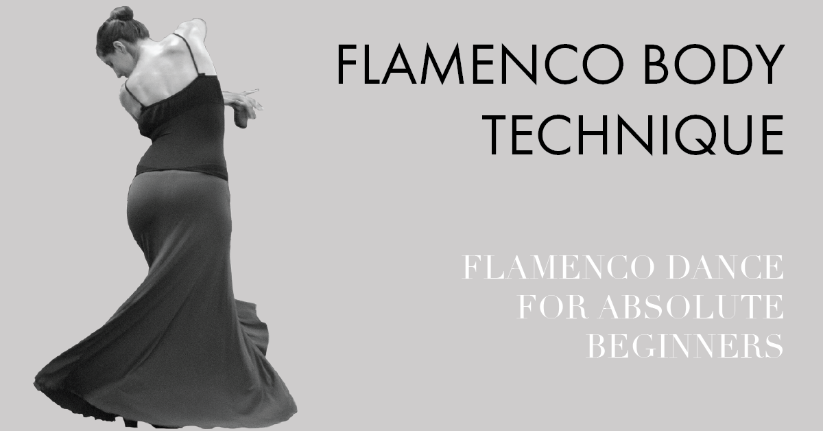 Flamenco Dance Technique Flamenco Body