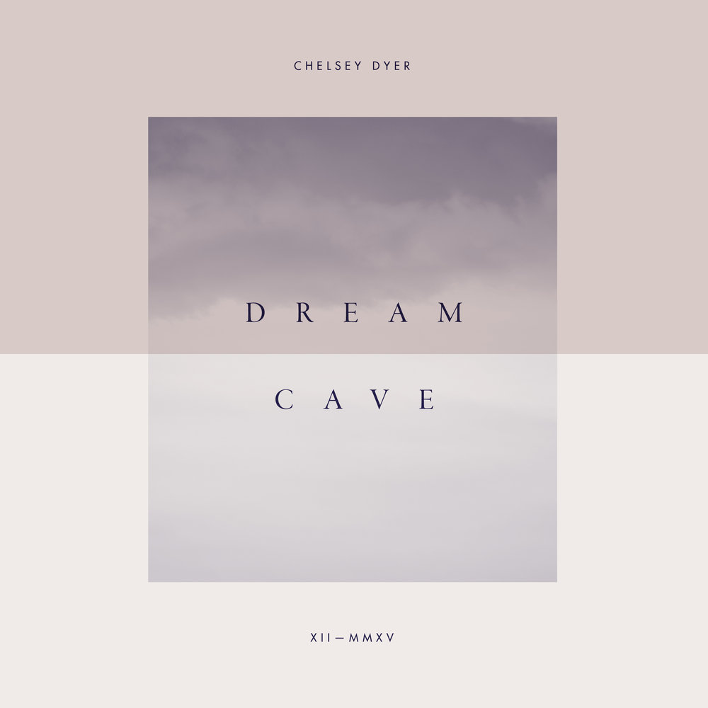 Chelsey Dyer — Dream Cave
