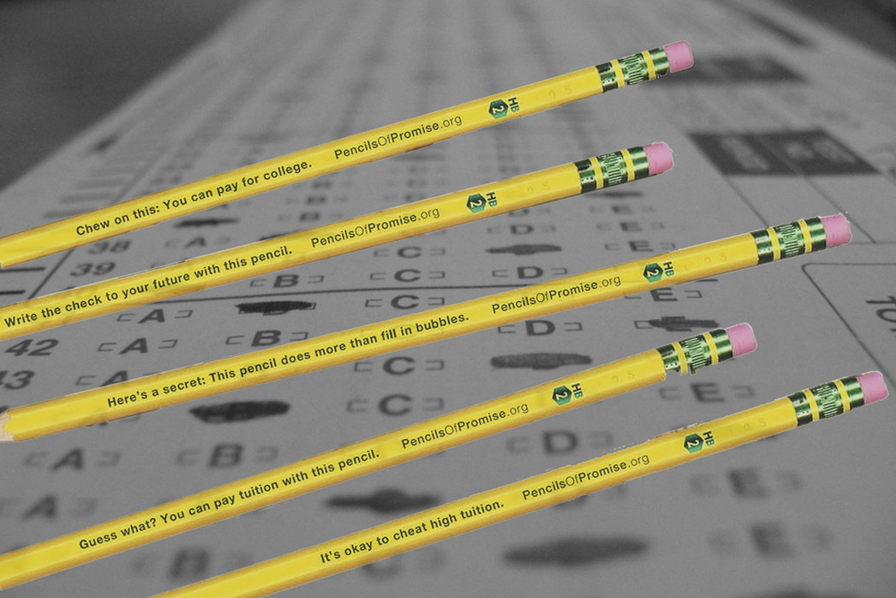 At no time is college more on a student's mind than when they're taking the SATs, ACTs, or similar standardized test. Pencils of Promise is going to provide #2 pencils with a reminder written on them that getting into college is only the first step. These pencils will be distributed along with all the exams to ensure a wide distribution and greatest amount of awareness.