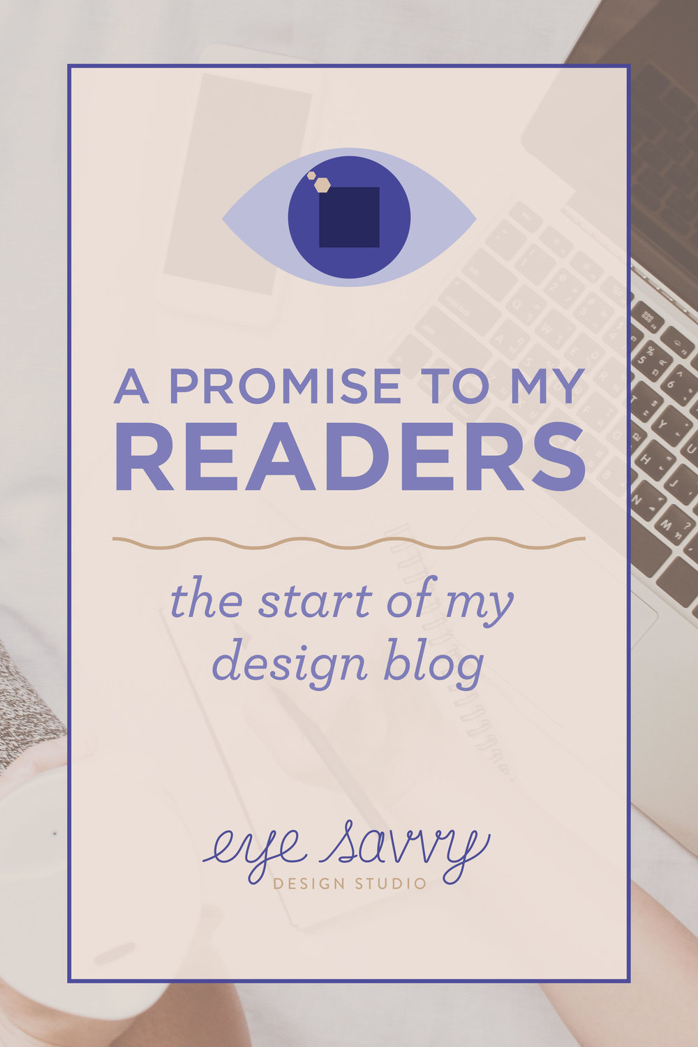 A Promise to My Readers - The Start Of My Design Blog.