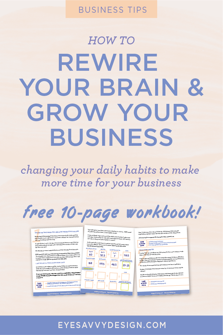 Your Daily Habits - How to Rewire Your Brain and Grow Your Business | EyeSavvy Design | Kiki Bakowski | Habits, Free Download, Grow Your Business, #habits #growyourbusiness #freeresources #branding #branding101 #dailyhabits #gooddesign #freelancedesigner #branding #graphicdesigner #branddesign