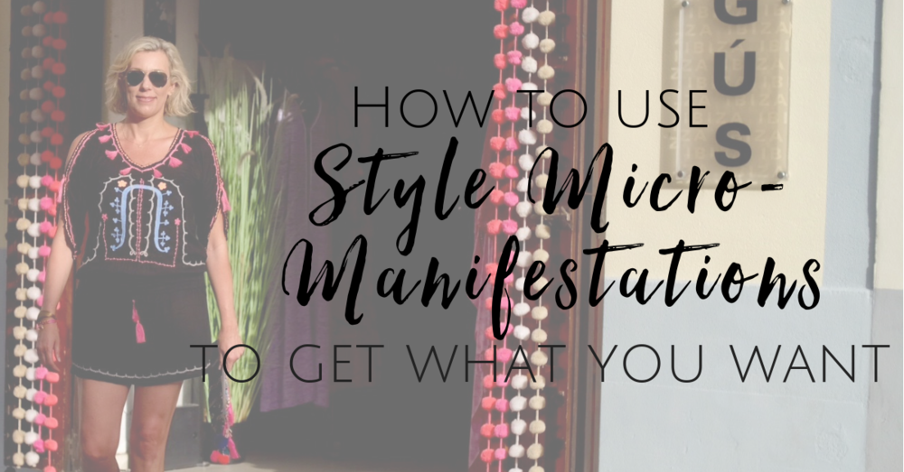 Carrie Montgomery How to Use Style Micro-Manifestations to Get What You Want Blog CarrieMontgomery.com