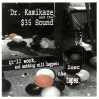 """The Spikes Go Down""  by Dr. Kamikaze and the $35 Sound from   It'll Work, and Nothing Will Happen: The Lost Tapes"